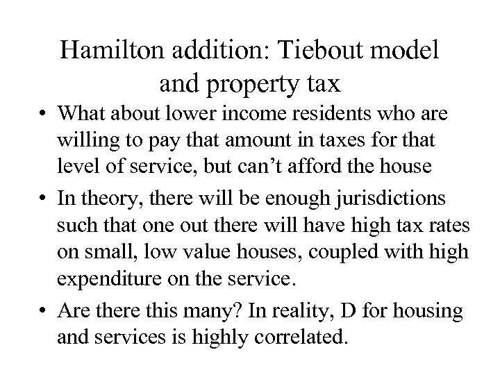 Hamilton addition: Tiebout model and property tax • What about lower income residents who