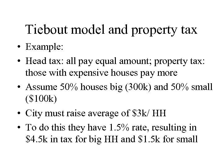 Tiebout model and property tax • Example: • Head tax: all pay equal amount;
