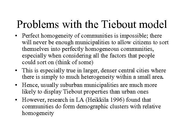 Problems with the Tiebout model • Perfect homogeneity of communities is impossible; there will