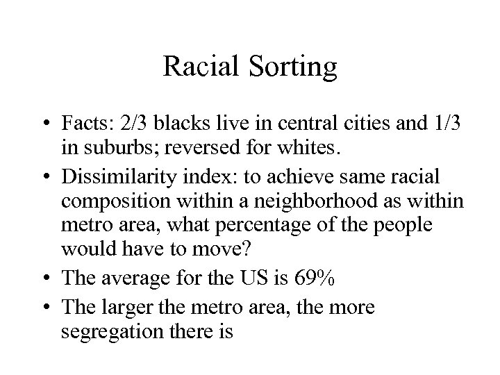 Racial Sorting • Facts: 2/3 blacks live in central cities and 1/3 in suburbs;