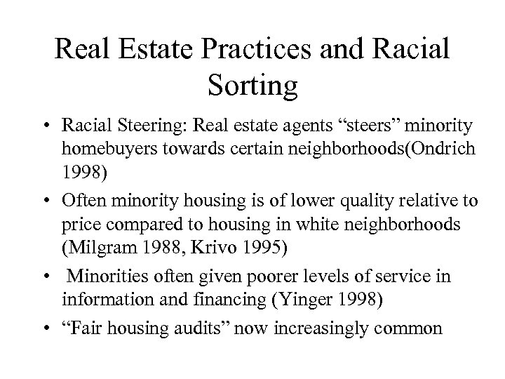 "Real Estate Practices and Racial Sorting • Racial Steering: Real estate agents ""steers"" minority"
