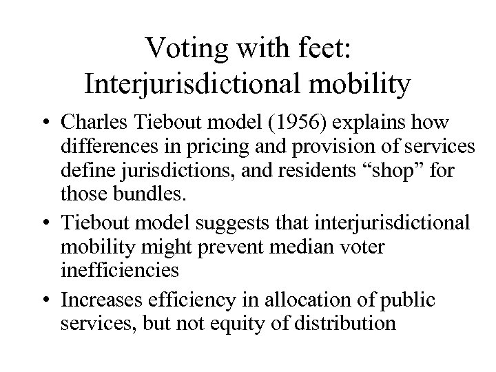 Voting with feet: Interjurisdictional mobility • Charles Tiebout model (1956) explains how differences in