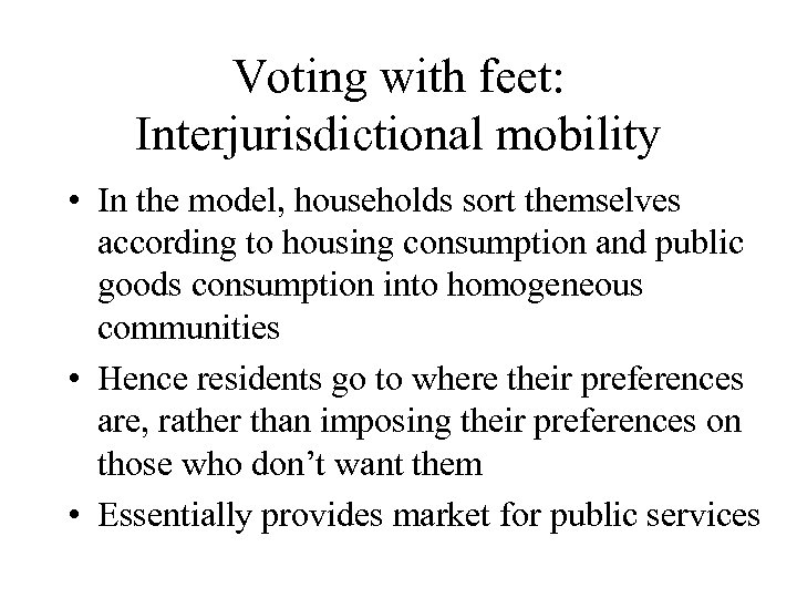 Voting with feet: Interjurisdictional mobility • In the model, households sort themselves according to