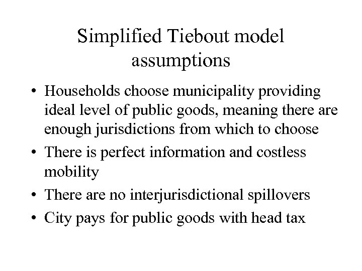 Simplified Tiebout model assumptions • Households choose municipality providing ideal level of public goods,