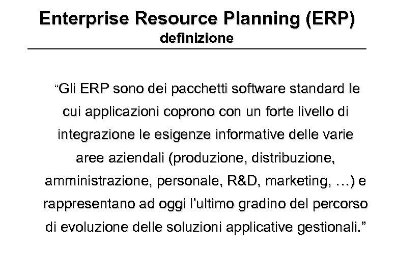 """Enterprise Resource Planning (ERP) definizione """"Gli ERP sono dei pacchetti software standard le cui"""