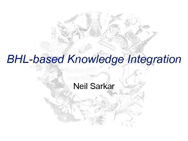 BHL-based Knowledge Integration Neil Sarkar