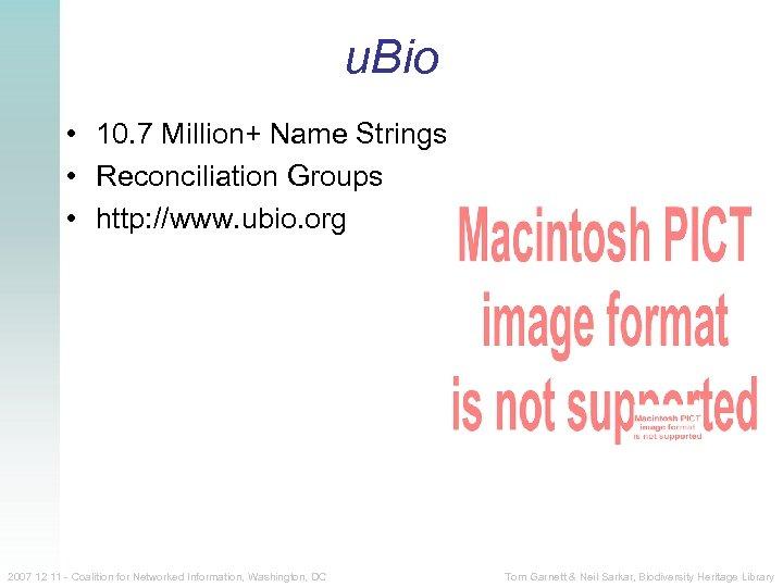 u. Bio • 10. 7 Million+ Name Strings • Reconciliation Groups • http: //www.
