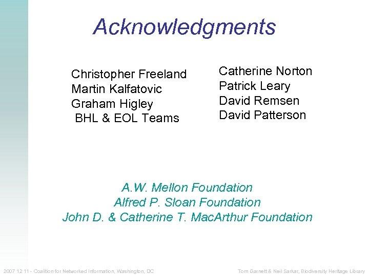 Acknowledgments Christopher Freeland Martin Kalfatovic Graham Higley BHL & EOL Teams Catherine Norton Patrick