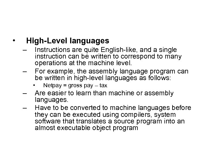 • High-Level languages – – Instructions are quite English-like, and a single instruction