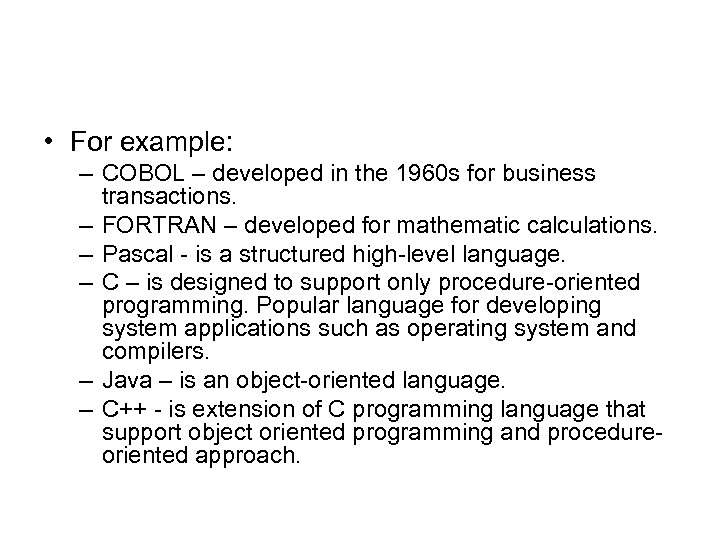 • For example: – COBOL – developed in the 1960 s for business