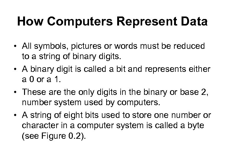 How Computers Represent Data • All symbols, pictures or words must be reduced to