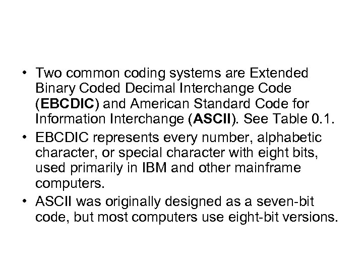 • Two common coding systems are Extended Binary Coded Decimal Interchange Code (EBCDIC)