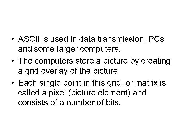 • ASCII is used in data transmission, PCs and some larger computers. •