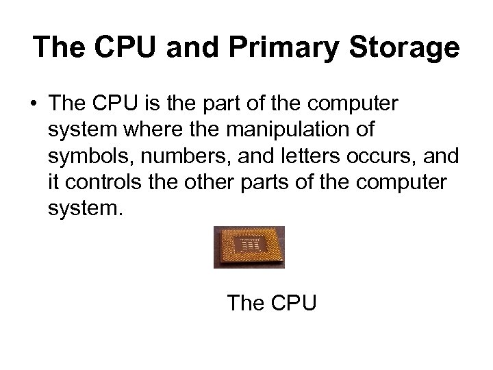 The CPU and Primary Storage • The CPU is the part of the computer