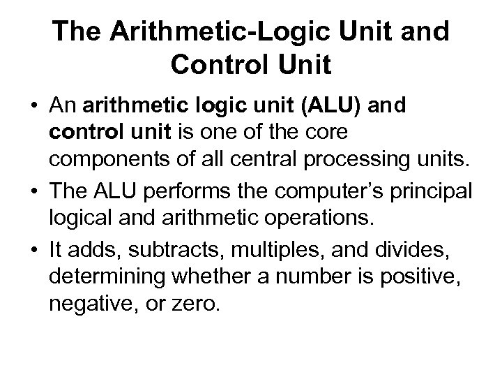 The Arithmetic-Logic Unit and Control Unit • An arithmetic logic unit (ALU) and control
