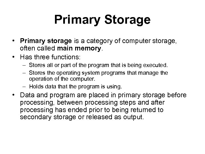 Primary Storage • Primary storage is a category of computer storage, often called main
