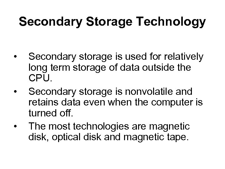 Secondary Storage Technology • • • Secondary storage is used for relatively long term