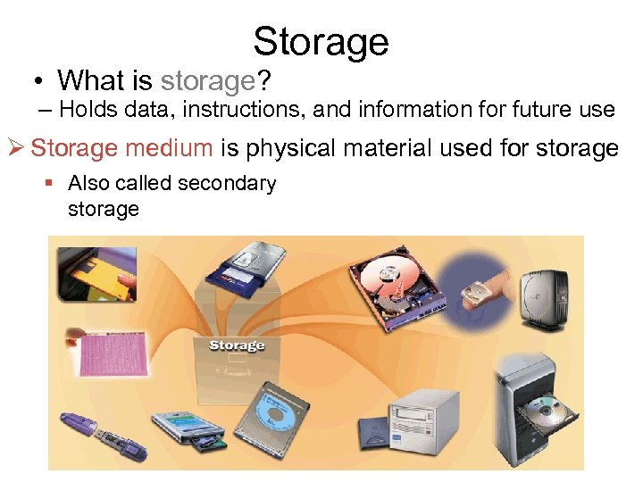 Storage • What is storage? – Holds data, instructions, and information for future use