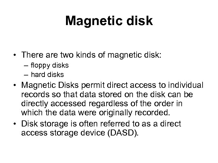 Magnetic disk • There are two kinds of magnetic disk: – floppy disks –