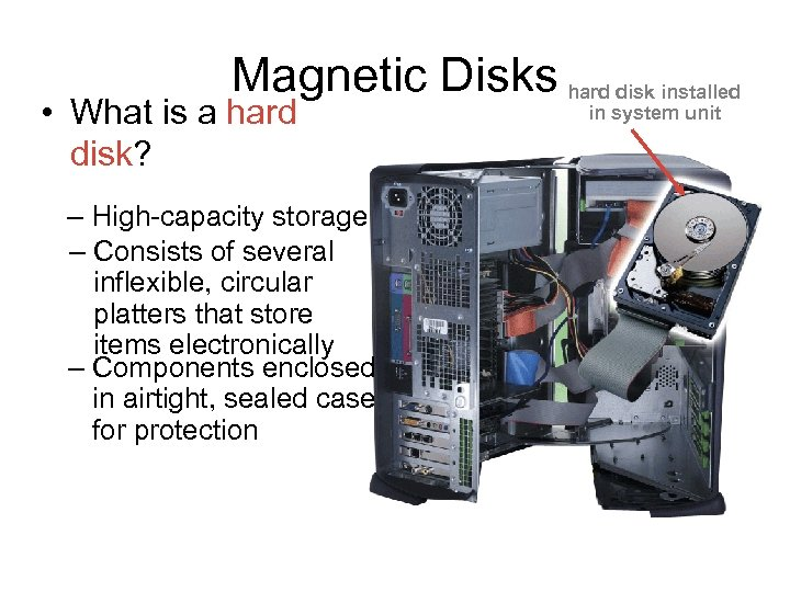 Magnetic Disks hard disk installed • What is a hard disk? – High-capacity storage