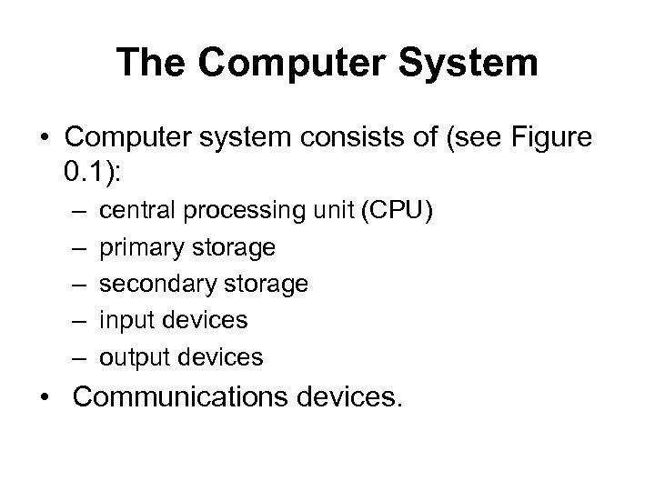 The Computer System • Computer system consists of (see Figure 0. 1): – –