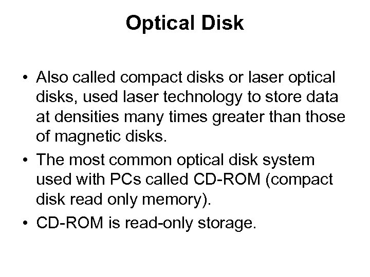 Optical Disk • Also called compact disks or laser optical disks, used laser technology