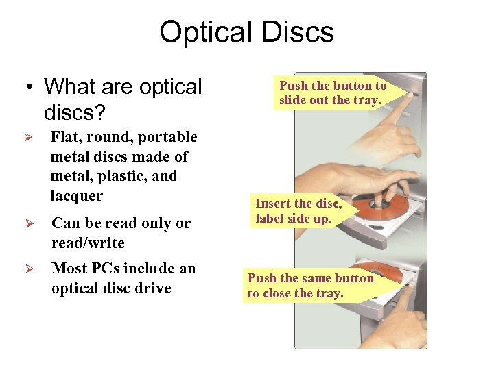 Optical Discs • What are optical discs? Ø Flat, round, portable metal discs made