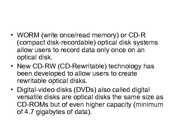 • WORM (write once/read memory) or CD-R (compact disk-recordable) optical disk systems allow