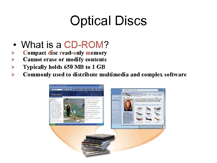 Optical Discs • What is a CD-ROM? Ø Ø Compact disc read-only memory Cannot