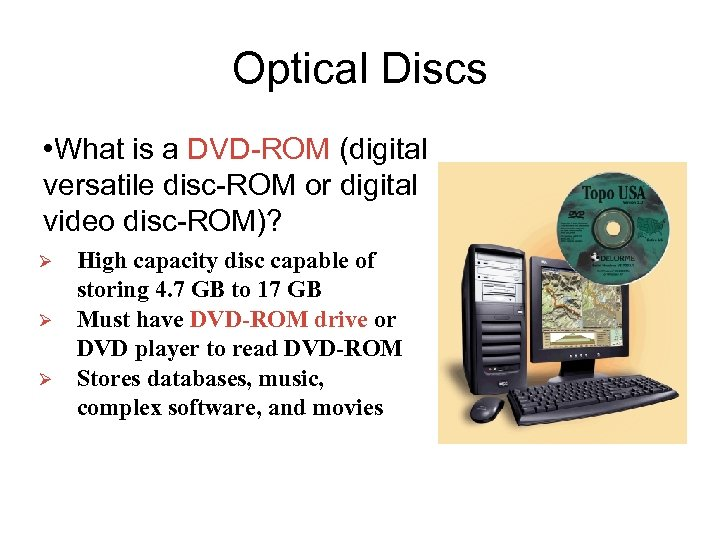 Optical Discs • What is a DVD-ROM (digital versatile disc-ROM or digital video disc-ROM)?