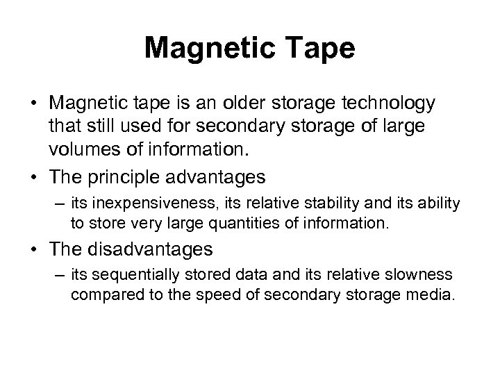 Magnetic Tape • Magnetic tape is an older storage technology that still used for
