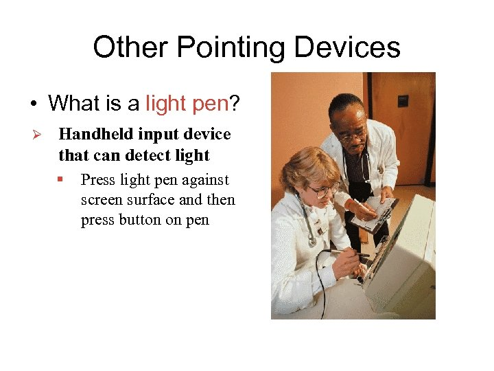 Other Pointing Devices • What is a light pen? Ø Handheld input device that