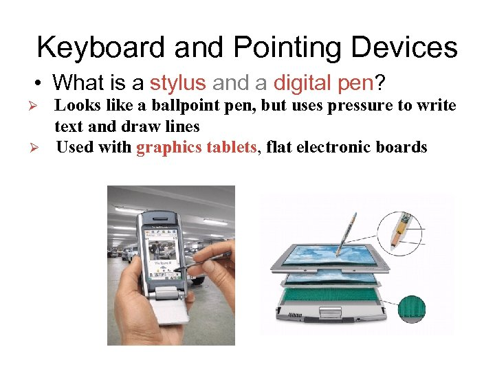 Keyboard and Pointing Devices • What is a stylus and a digital pen? Ø