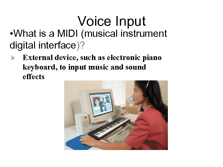 Voice Input • What is a MIDI (musical instrument digital interface)? Ø External device,