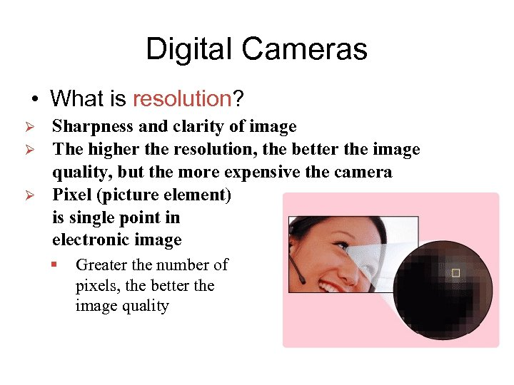 Digital Cameras • What is resolution? Ø Ø Ø Sharpness and clarity of image