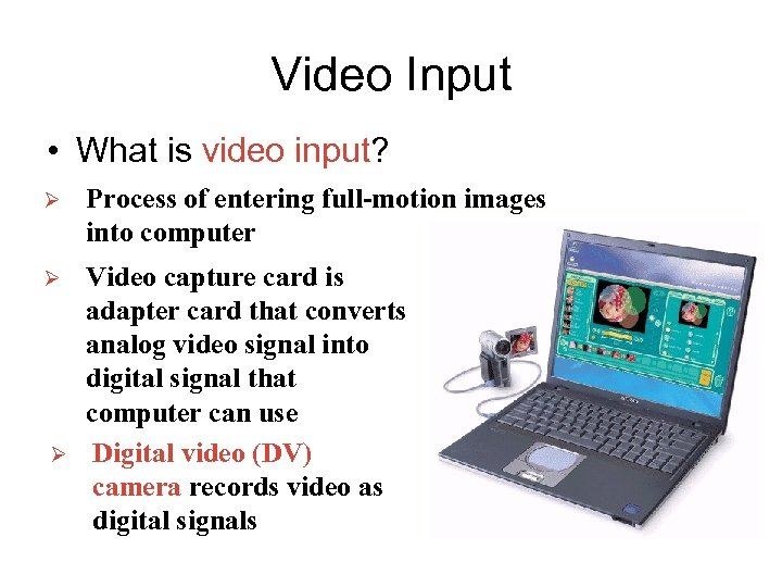 Video Input • What is video input? Ø Process of entering full-motion images into
