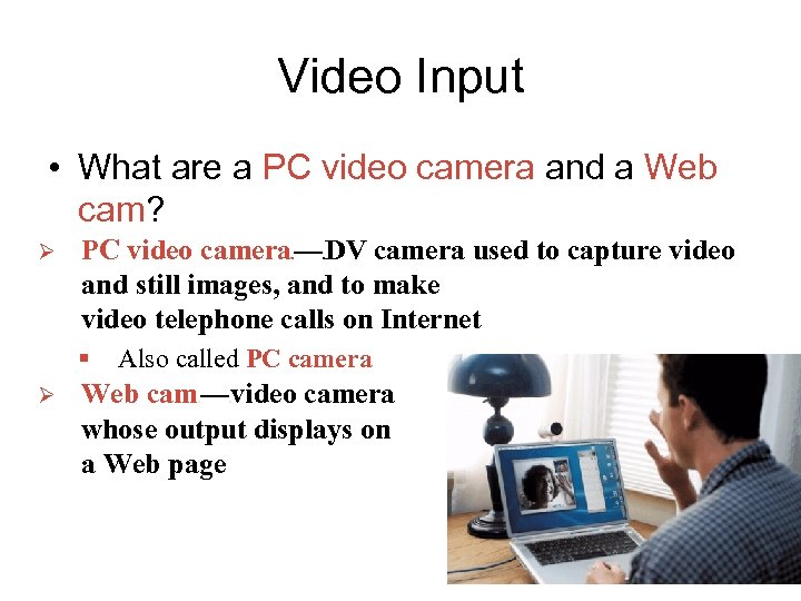 Video Input • What are a PC video camera and a Web cam? Ø