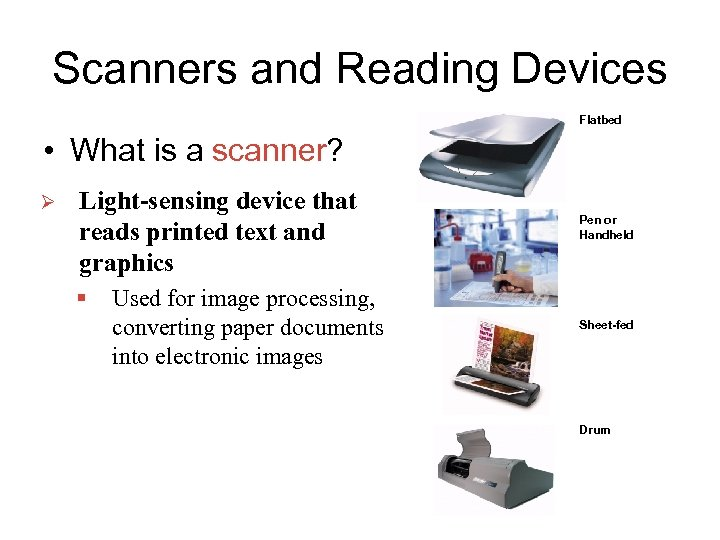 Scanners and Reading Devices Flatbed • What is a scanner? Ø Light-sensing device that