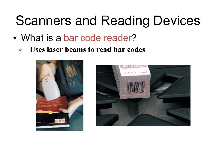 Scanners and Reading Devices • What is a bar code reader? Ø Uses laser
