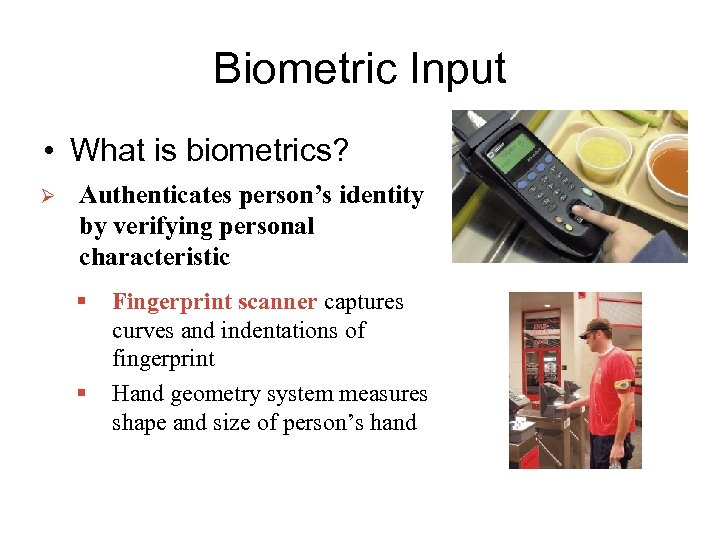 Biometric Input • What is biometrics? Ø Authenticates person's identity by verifying personal characteristic