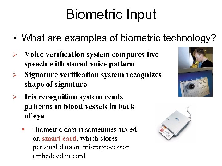 Biometric Input • What are examples of biometric technology? Ø Ø Ø Voice verification