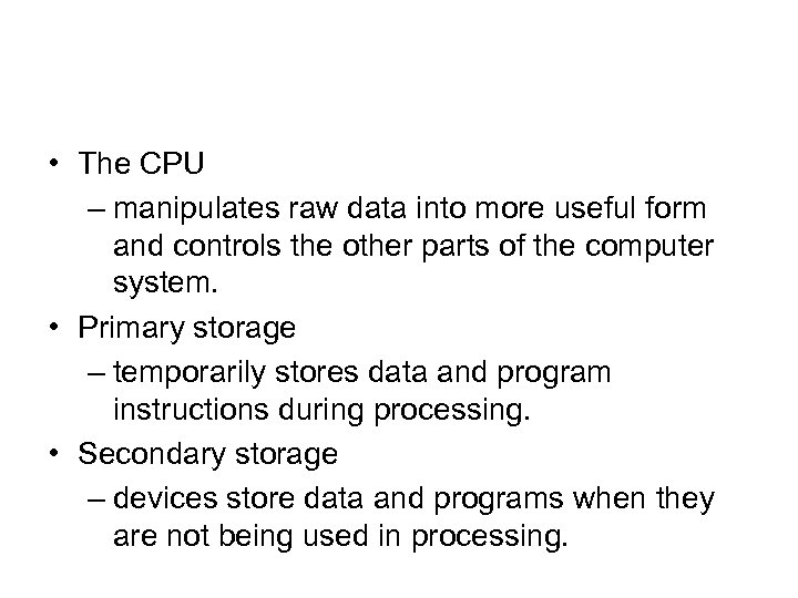 • The CPU – manipulates raw data into more useful form and controls
