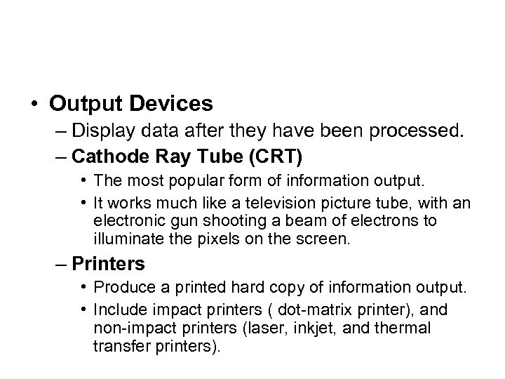• Output Devices – Display data after they have been processed. – Cathode