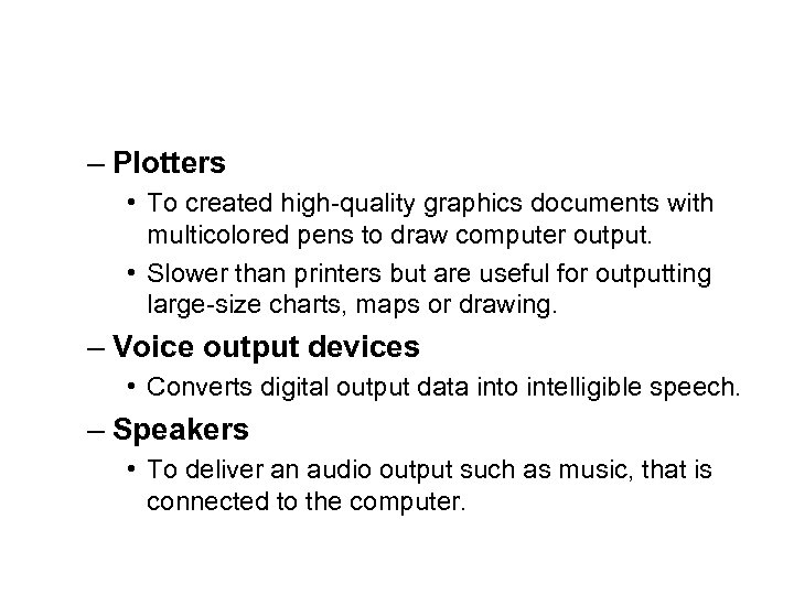 – Plotters • To created high-quality graphics documents with multicolored pens to draw computer