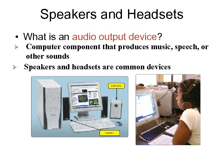 Speakers and Headsets • What is an audio output device? Ø Ø Computer component