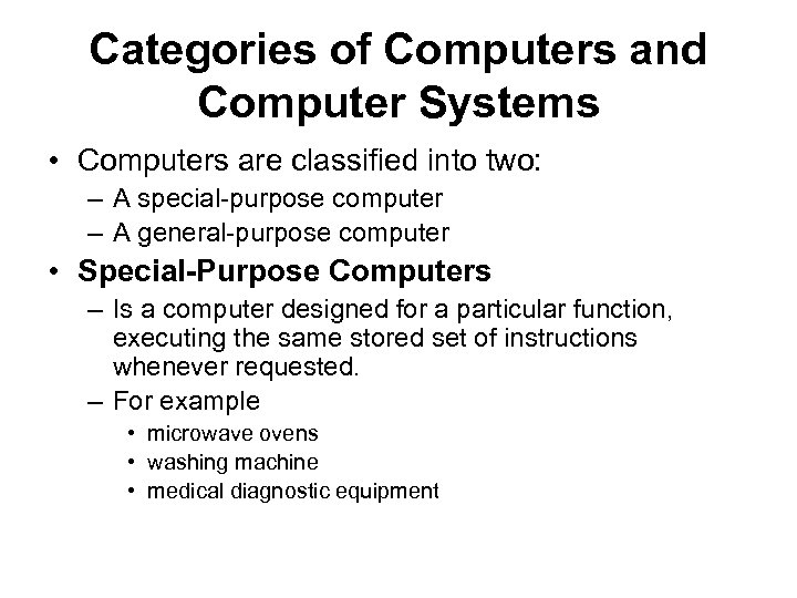 Categories of Computers and Computer Systems • Computers are classified into two: – A