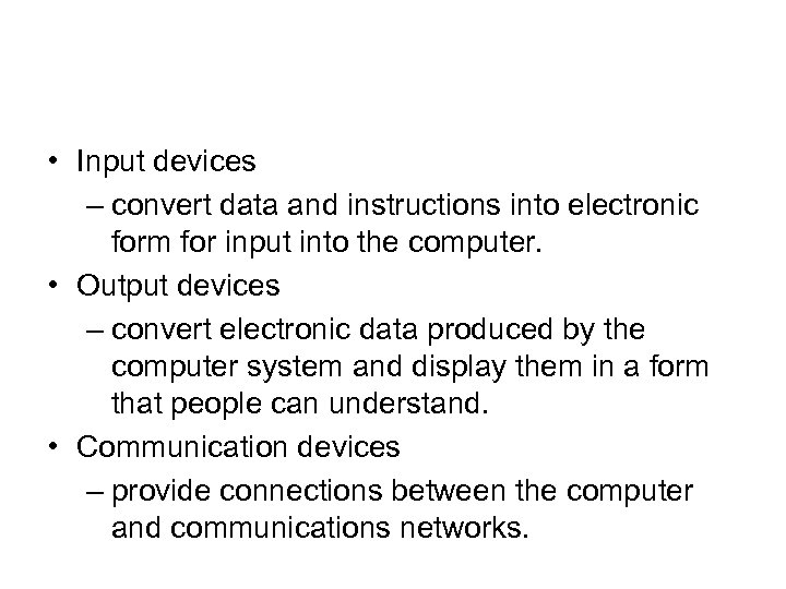• Input devices – convert data and instructions into electronic form for input
