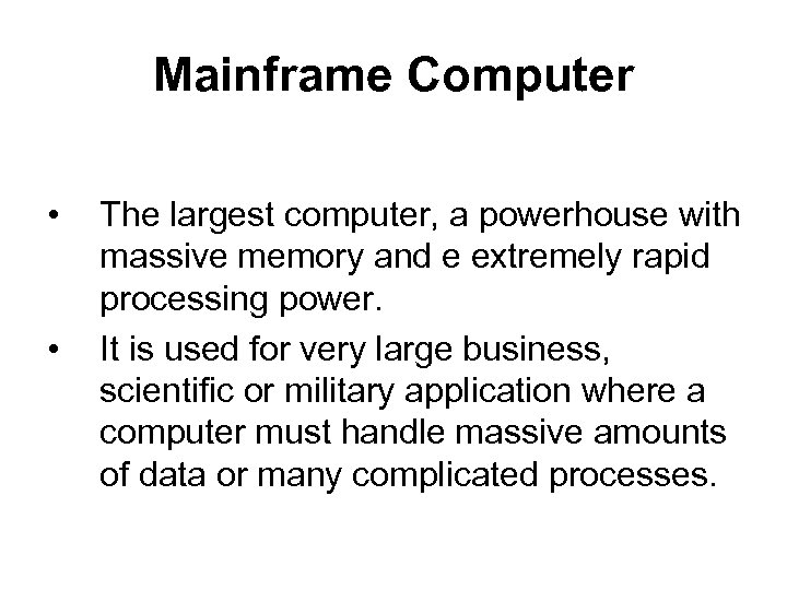 Mainframe Computer • • The largest computer, a powerhouse with massive memory and e