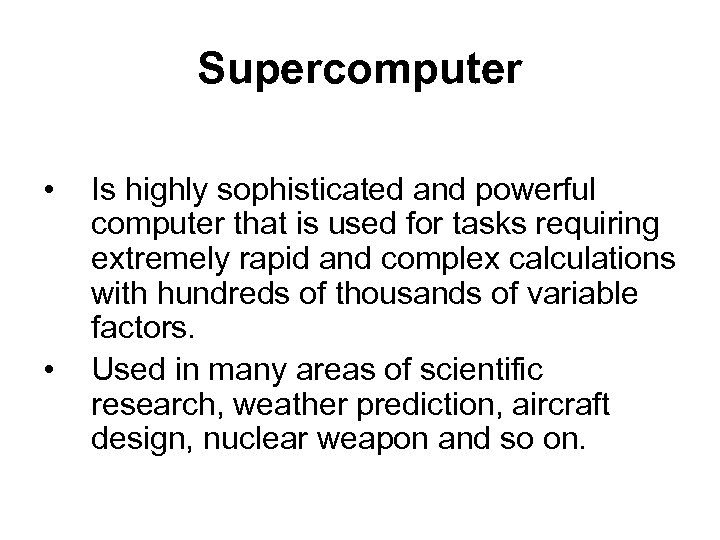 Supercomputer • • Is highly sophisticated and powerful computer that is used for tasks