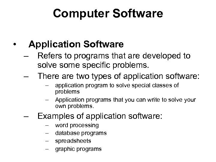 Computer Software • Application Software – – Refers to programs that are developed to